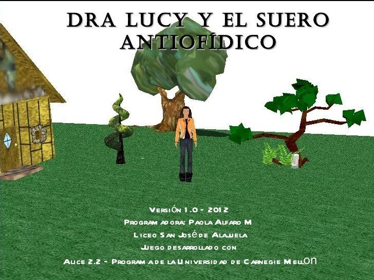 Dra Lucy y eL suero   antiofíDico                     Versi ón 1 .0 – 201 2               Program ad ora: Paola Alfaro M  ...