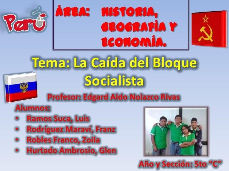 Área: Historia,                Geografía y                Economía.    Tema: La Caída del Bloque            Socialista    ...