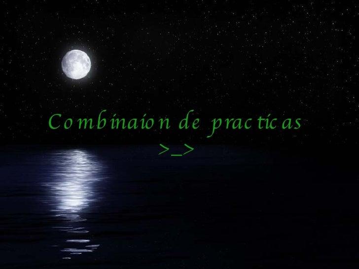 Combinaion de practicas >_>