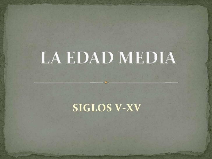 SIGLOS V-XV