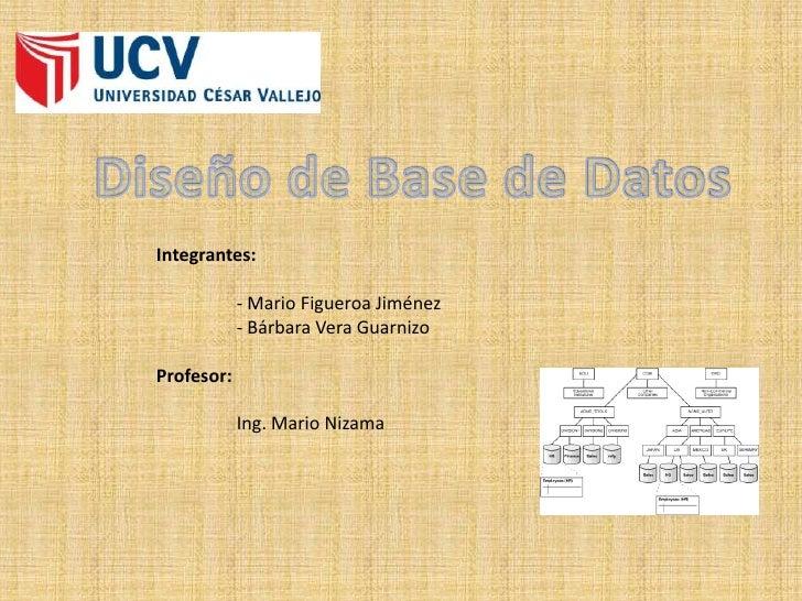 Integrantes:            - Mario Figueroa Jiménez            - Bárbara Vera GuarnizoProfesor:            Ing. Mario Nizama
