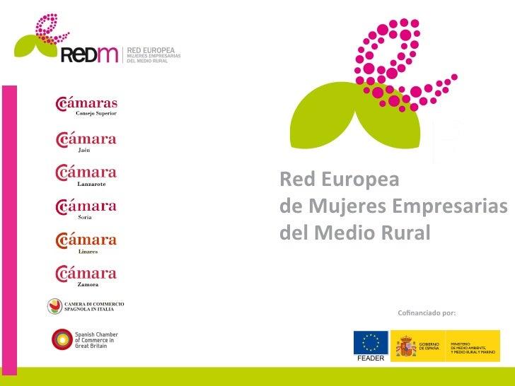 Red Europea  de Mujeres Empresarias del Medio Rural                 Cofinanciado por:                ...