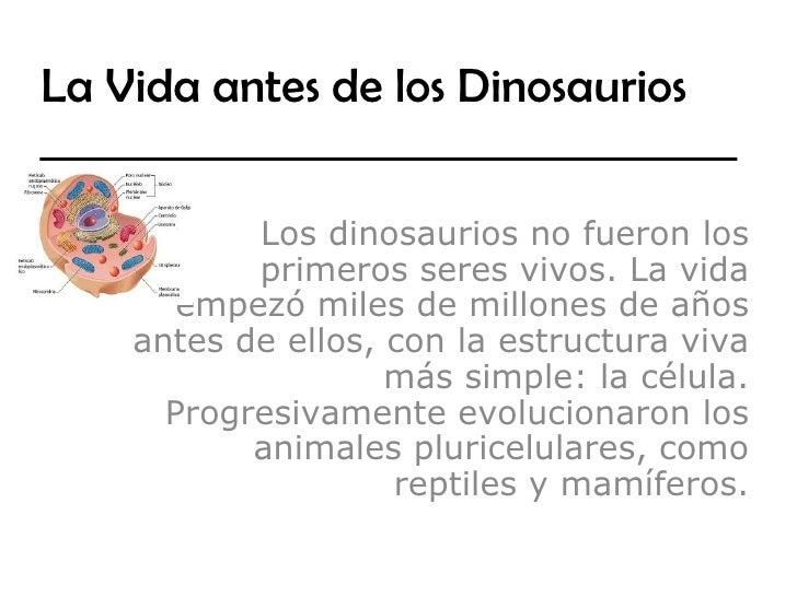 La Vida antes de los Dinosaurios           Los dinosaurios no fueron los           primeros seres vivos. La vida       emp...