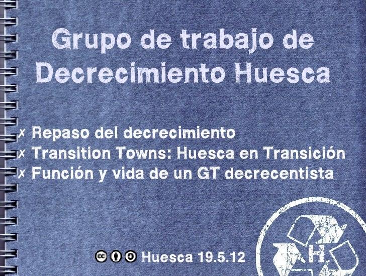 Grupo de trabajo de Decrecimiento Huesca✗ Repaso del decrecimiento✗ Transition Towns: Huesca en Transición✗ Función y vida...