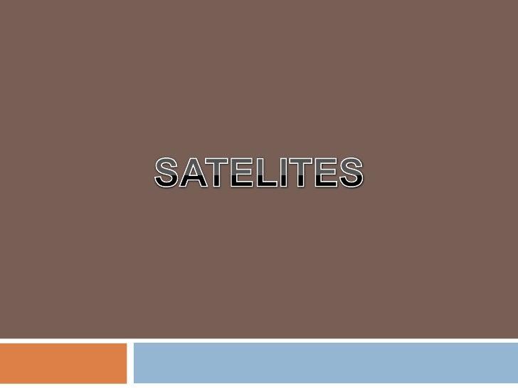 DEFINICION   En astronomía, un satélite se define como un    cuerpo celeste que gravita alrededor de un    planeta; así d...