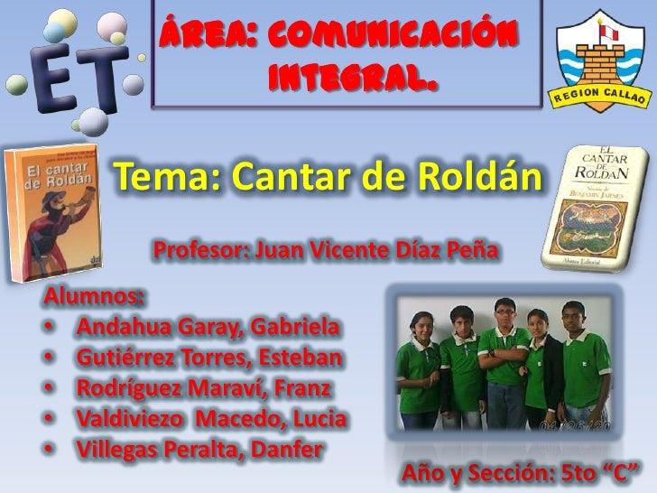 Área: Comunicación                Integral.      Tema: Cantar de Roldán         Profesor: Juan Vicente Díaz PeñaAlumnos:• ...