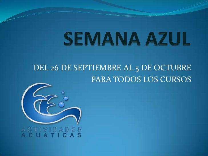 DEL 26 DE SEPTIEMBRE AL 5 DE OCTUBRE              PARA TODOS LOS CURSOS