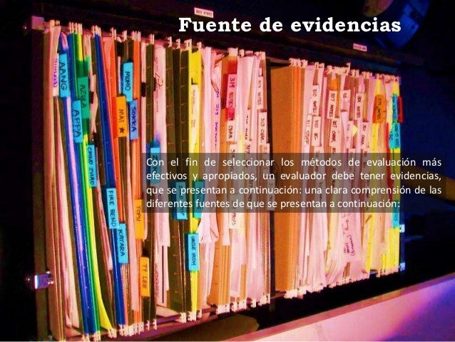 Fuente de evidenciasCon el fin de seleccionar los métodos de evaluación másefectivos y apropiados, un evaluador debe tener...