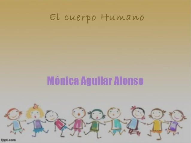 El cuerpo HumanoMónica Aguilar Alonso