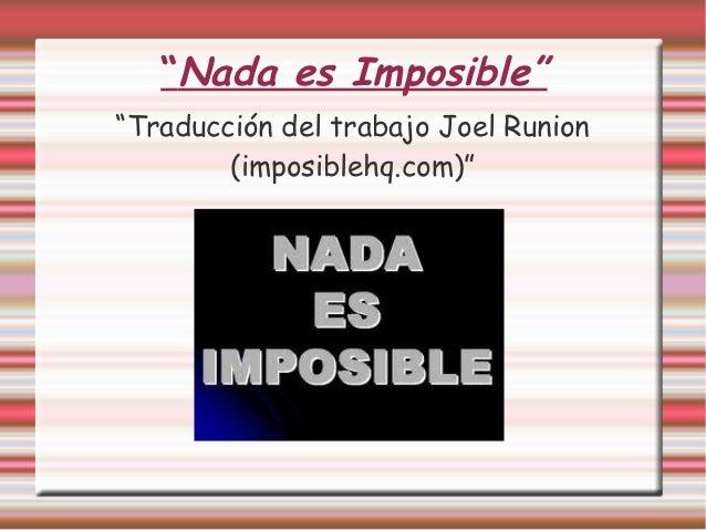 """""""Nada es Imposible""""""""Traducción del trabajo Joel Runion        (imposiblehq.com)"""""""