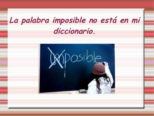La palabra imposible no está en mi            diccionario.