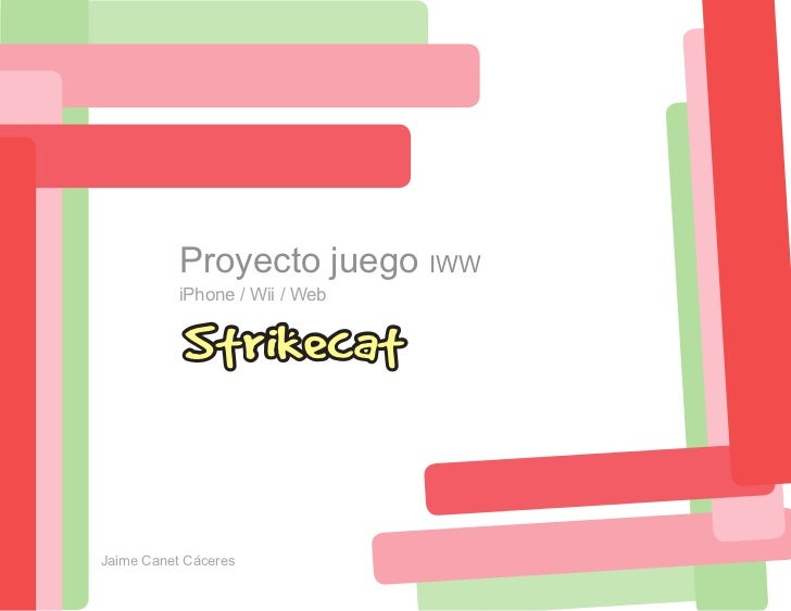 Proyecto juego IWW            iPhone / Wii / Web              Strikecat   Jaime Canet Cáceres
