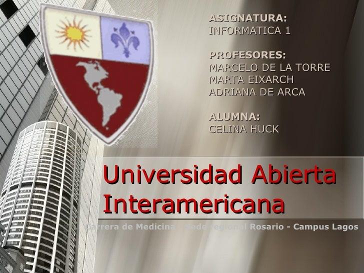 Universidad Abierta Interamericana ASIGNATURA:  INFORMATICA 1 PROFESORES:  MARCELO DE LA TORRE MARTA EIXARCH ADRIANA DE AR...
