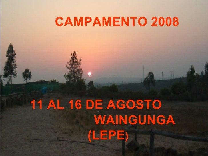 CAMPAMENTO 2008 11 AL 16 DE AGOSTO  WAINGUNGA (LEPE )
