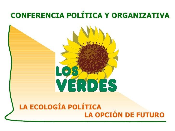 LA ECOLOGÍA POLÍTICA LA OPCIÓN DE FUTURO CONFERENCIA POLÍTICA Y ORGANIZATIVA