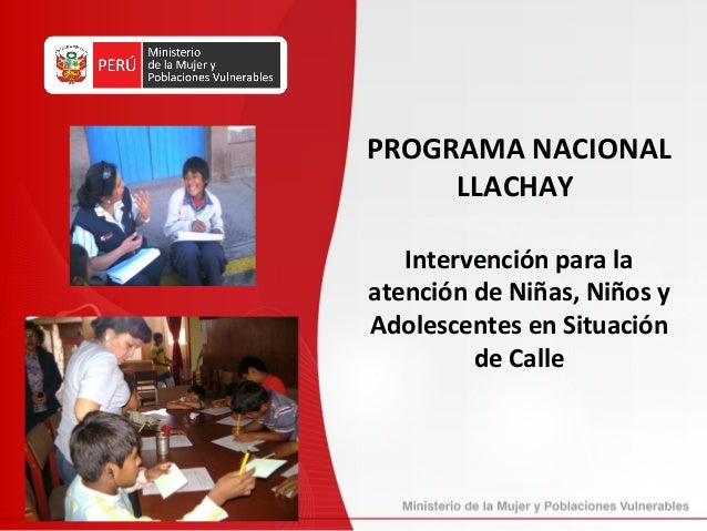 PROGRAMA NACIONAL     LLACHAY   Intervención para laatención de Niñas, Niños yAdolescentes en Situación         de Calle