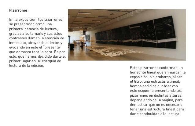 PizarronesEn la exposición, los pizarrones,se presentaron como unaprimera instancia de lectura,gracias a su tamaño y sus a...