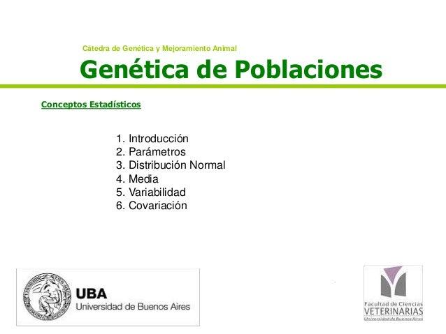 Cátedra de Genética y Mejoramiento Animal        Genética de PoblacionesConceptos Estadísticos                 1. Introduc...