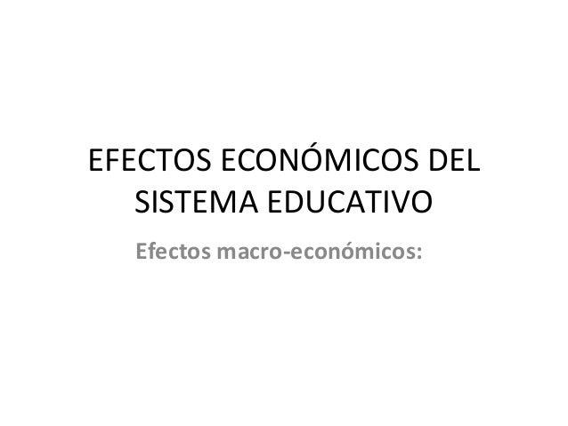 EFECTOS ECONÓMICOS DELSISTEMA EDUCATIVOEfectos macro-económicos: