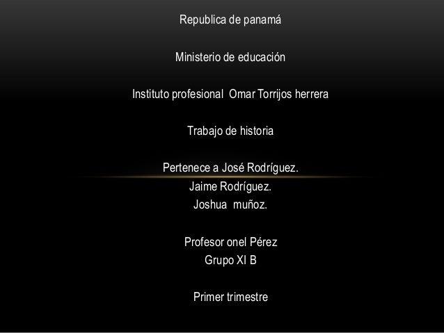 Republica de panamáMinisterio de educaciónInstituto profesional Omar Torrijos herreraTrabajo de historiaPertenece a José R...