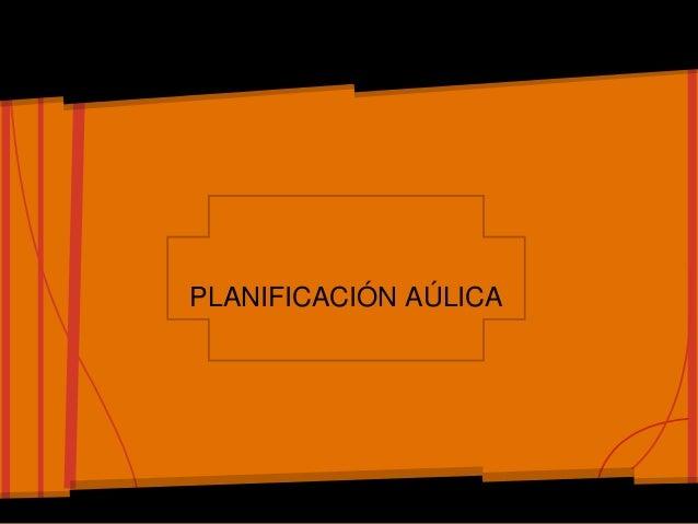 PLANIFICACIÓN AÚLICA