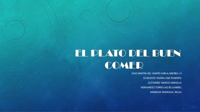 EL PLATO DEL BUENCOMERDIAZ MARTIN DEL CAMPO KARLA ANDREA <3ECHEVESTE PIZAÑA JOSE ROBERTOGUTIERREZ MUNOZ MARIELLAHERNANDEZ ...
