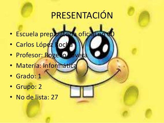PRESENTACIÓN• Escuela preparatoria oficial no 60• Carlos López Rocha• Profesor: Rogelio Lovera• Materia: Informática• Grad...