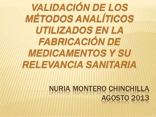 NURIA MONTERO CHINCHILLA AGOSTO 2013 VALIDACIÓN DE LOS MÉTODOS ANALÍTICOS UTILIZADOS EN LA FABRICACIÓN DE MEDICAMENTOS Y S...