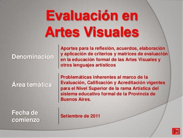 Evaluación en Artes Visuales Denominación Aportes para la reflexión, acuerdos, elaboración y aplicación de criterios y mat...