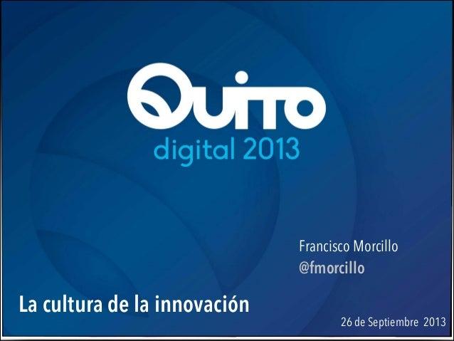 La cultura de la innovación 26 de Septiembre 2013  !Francisco Morcillo !@fmorcillo
