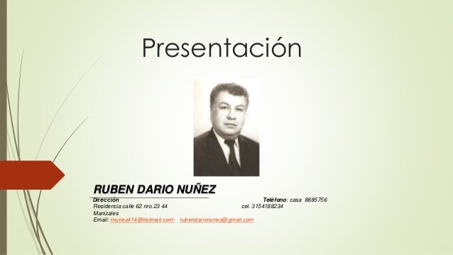 Presentación RUBEN DARIO NUÑEZ Dirección Teléfono: casa 8885756 Residencia calle 62 nro.23 44 cel. 3154188234 Manizales Em...