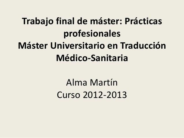 Trabajo final de máster: Prácticas profesionales Máster Universitario en Traducción Médico-Sanitaria Alma Martín Curso 201...