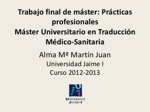 Trabajo final de máster: Prácticas profesionales Máster Universitario en Traducción Médico-Sanitaria Alma Mª Martín Juan U...