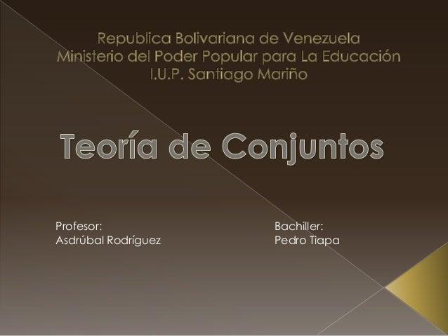 Profesor: Asdrúbal Rodríguez  Bachiller: Pedro Tiapa