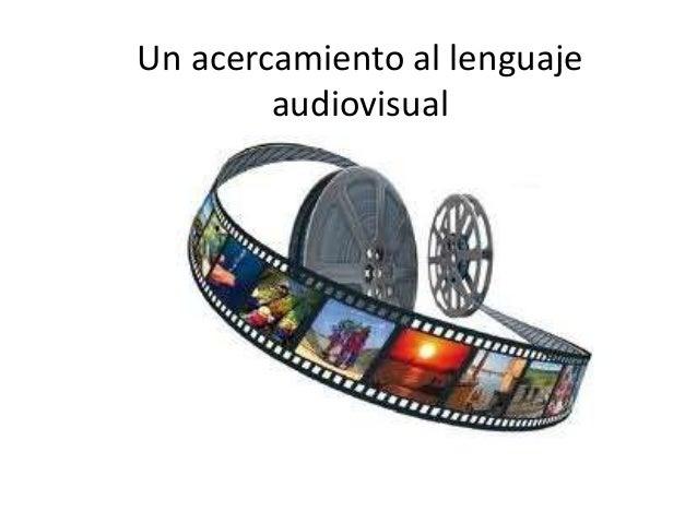 Un acercamiento al lenguaje audiovisual
