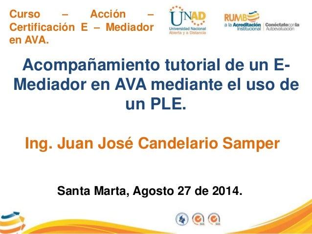 Curso – Acción – Certificación E – Mediador en AVA. Acompañamiento tutorial de un E- Mediador en AVA mediante el uso de un...