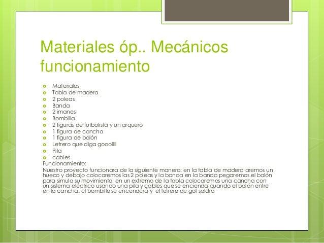 Materiales óp.. Mecánicos  funcionamiento   Materiales   Tabla de madera   2 poleas   Banda   2 imanes   Bombilla  ...