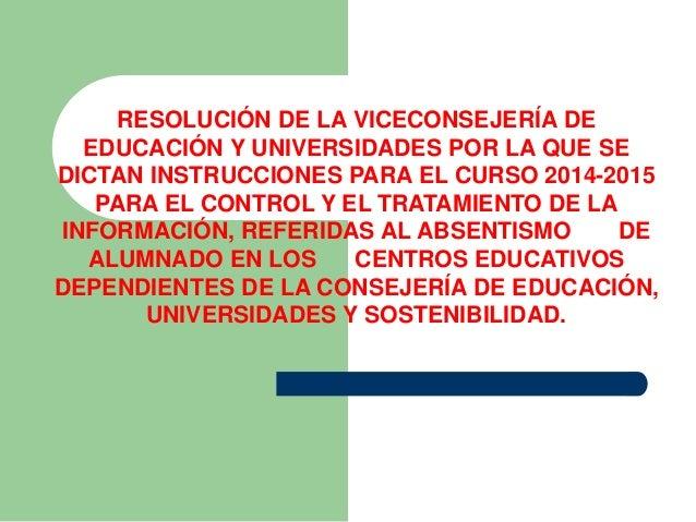 RESOLUCIÓN DE LA VICECONSEJERÍA DE  EDUCACIÓN Y UNIVERSIDADES POR LA QUE SE  DICTAN INSTRUCCIONES PARA EL CURSO 2014-2015 ...