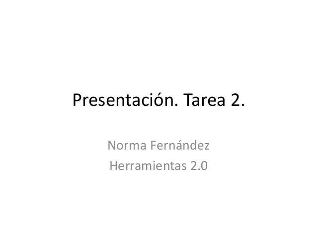 Presentación. Tarea 2. Norma Fernández Herramientas 2.0