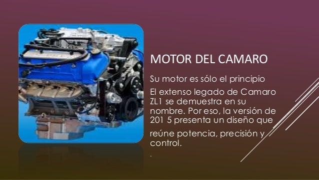 MOTOR DEL CAMARO Su motor es sólo el principio El extenso legado de Camaro ZL1 se demuestra en su nombre. Por eso, la vers...