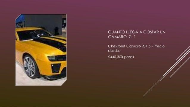 CUANTO LLEGA A COSTAR UN CAMARO ZL 1 Chevrolet Camaro 201 5 - Precio desde; $440,300 pesos