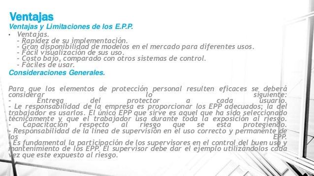 Ventajas Ventajas y Limitaciones de los E.P.P. • Ventajas. - Rapidez de su implementación. - Gran disponibilidad de modelo...