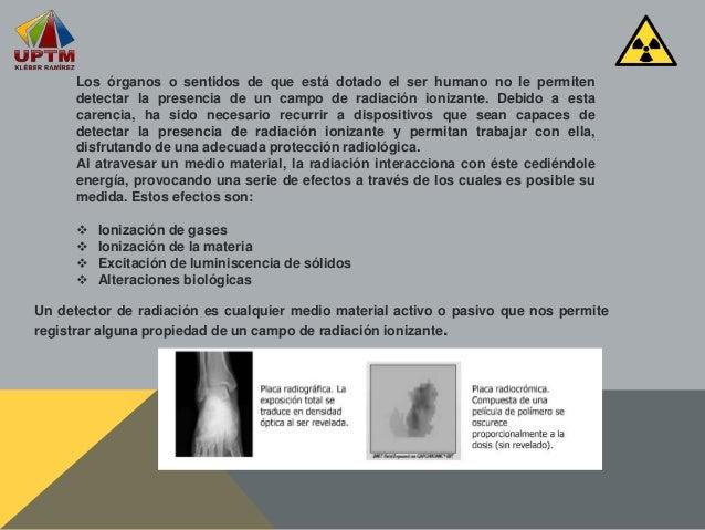 Los órganos o sentidos de que está dotado el ser humano no le permiten detectar la presencia de un campo de radiación ioni...
