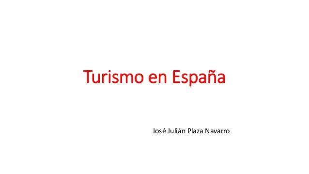 Turismo en España José Julián Plaza Navarro