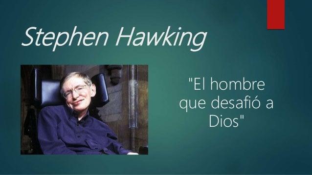 """Stephen Hawking """"El hombre que desafió a Dios"""""""