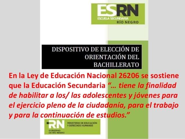 """En la Ley de Educación Nacional 26206 se sostiene que la Educación Secundaria """"… tiene la finalidad de habilitar a los/ la..."""