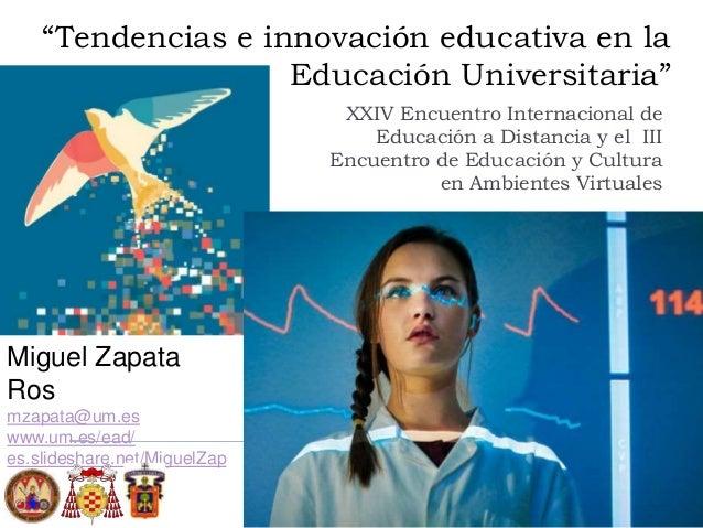 """""""Tendencias e innovación educativa en la Educación Universitaria"""" XXIV Encuentro Internacional de Educación a Distancia y ..."""