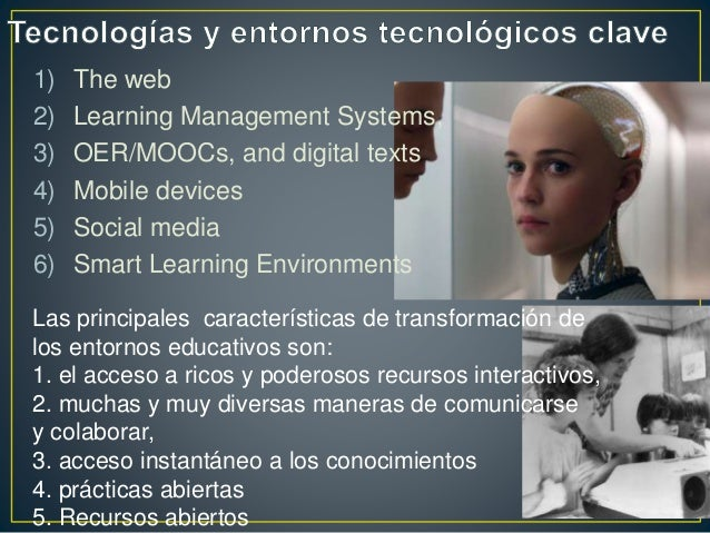 1) The web 2) Learning Management Systems, 3) OER/MOOCs, and digital texts 4) Mobile devices 5) Social media 6) Smart Lear...