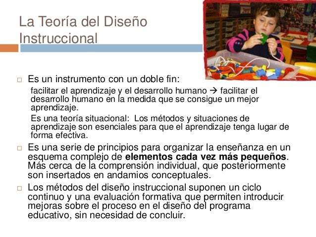 La Teoría del Diseño Instruccional  Es un instrumento con un doble fin: facilitar el aprendizaje y el desarrollo humano ...