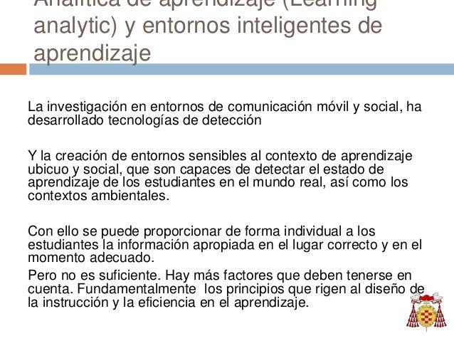 Analítica de aprendizaje (Learning analytic) y entornos inteligentes de aprendizaje La investigación en entornos de comuni...